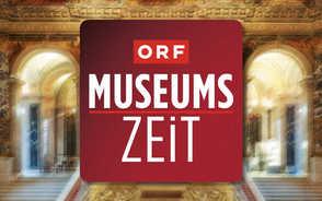 Tipps für die ORF-Museumszeit